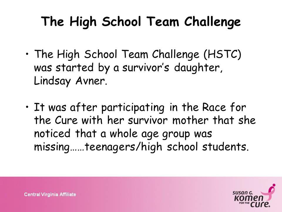 The High School Team Challenge (HSTC) was started by a survivors daughter, Lindsay Avner.