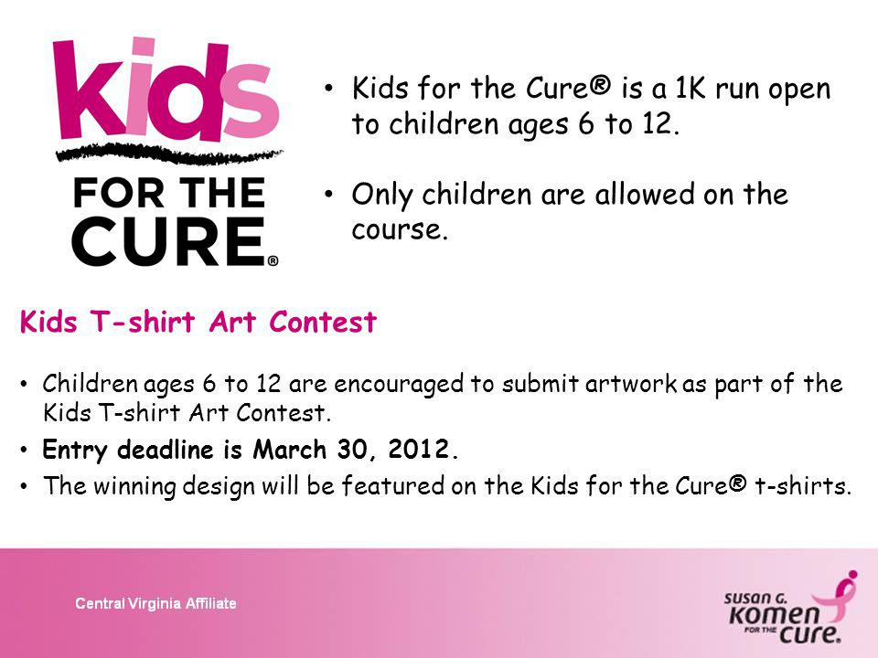 Kids for the Cure® is a 1K run open to children ages 6 to 12.