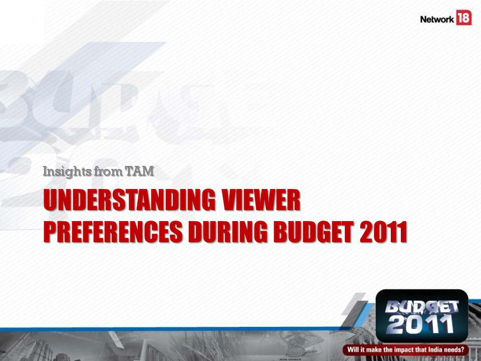UNDERSTANDING VIEWER PREFERENCES DURING BUDGET 2011 Insights from TAM