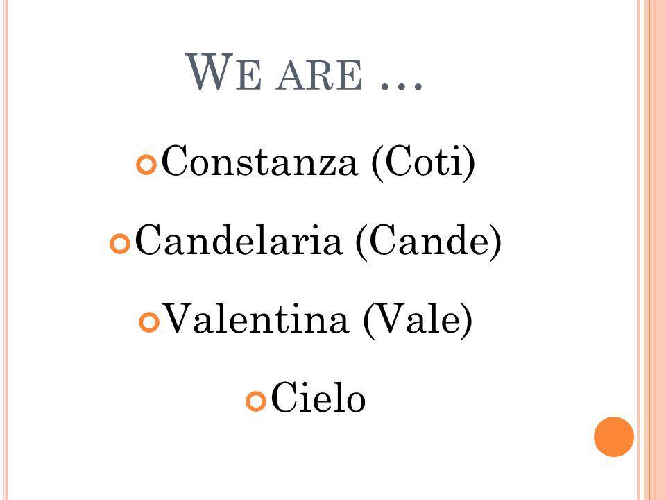 W E ARE … Constanza (Coti) Candelaria (Cande) Valentina (Vale) Cielo