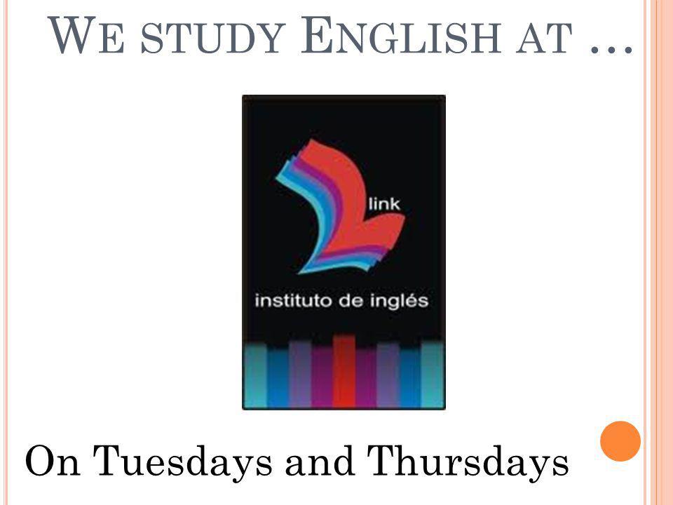 W E STUDY E NGLISH AT … On Tuesdays and Thursdays