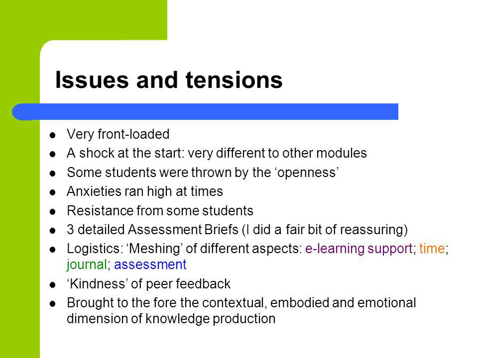 Issues and tensions Very front-loaded A shock at the start: very different to other modules Some students were thrown by the openness Anxieties ran hi