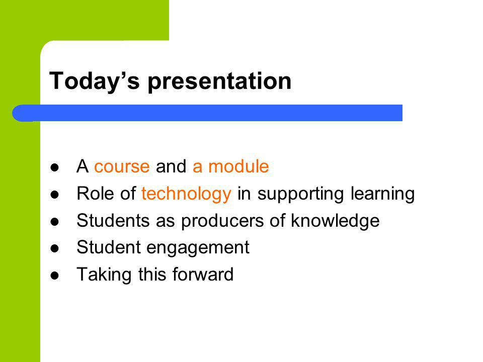 Todays presentation A course and a module Role of technology in supporting learning Students as producers of knowledge Student engagement Taking this