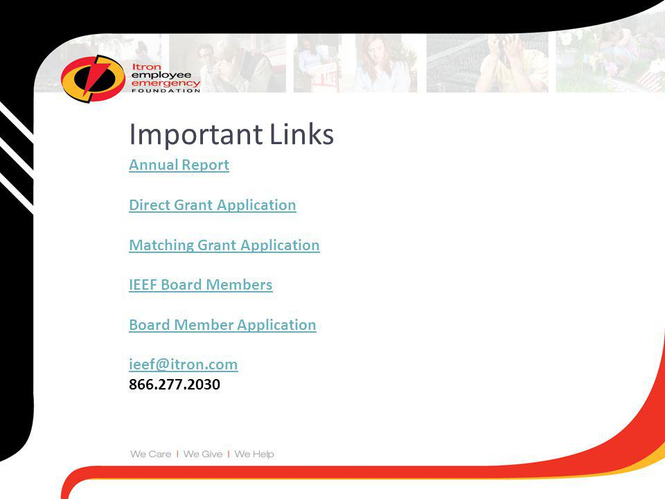 Important Links Annual Report Direct Grant Application Matching Grant Application IEEF Board Members Board Member Application ieef@itron.com 866.277.2030