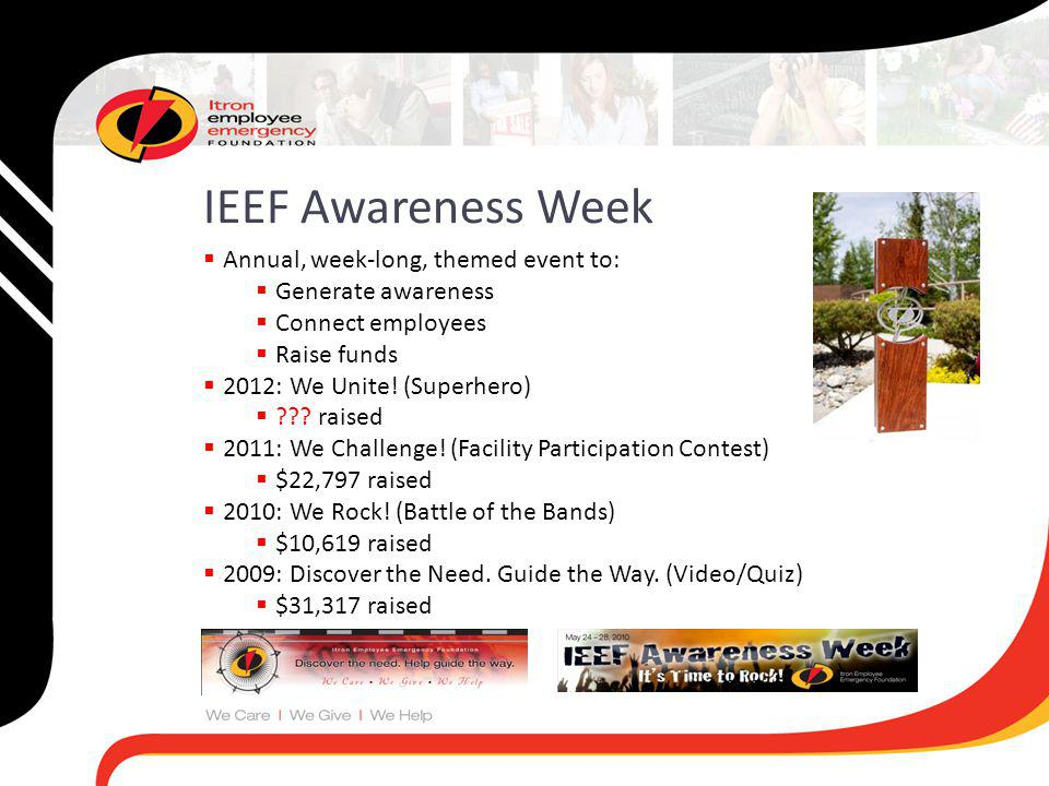 IEEF Awareness Week Annual, week-long, themed event to: Generate awareness Connect employees Raise funds 2012: We Unite.
