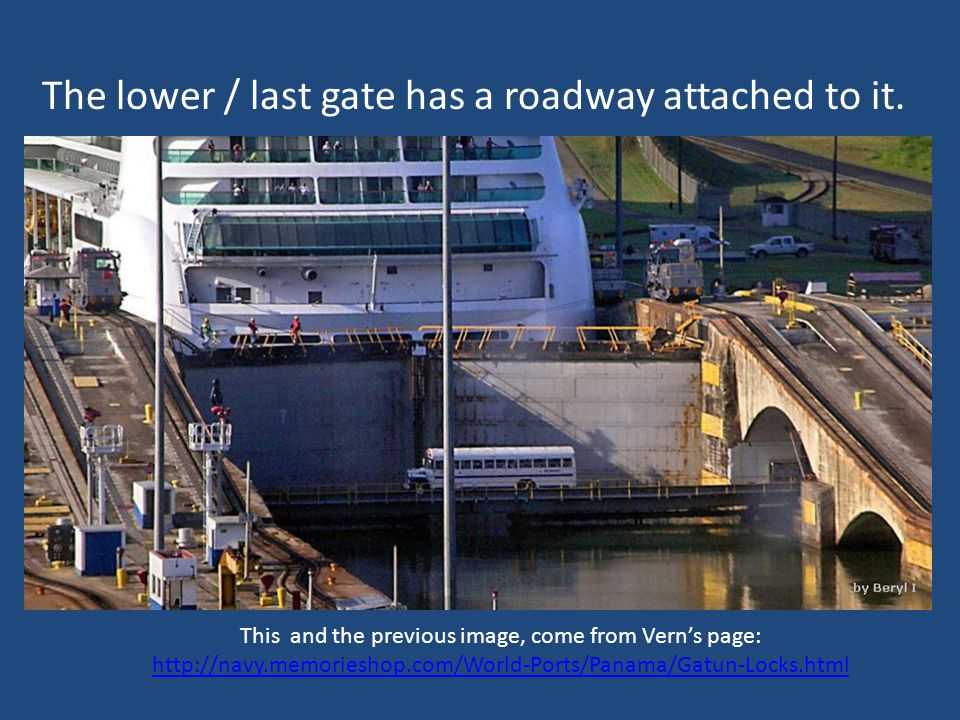 This and the previous image, come from Verns page: http://navy.memorieshop.com/World-Ports/Panama/Gatun-Locks.html The lower / last gate has a roadway