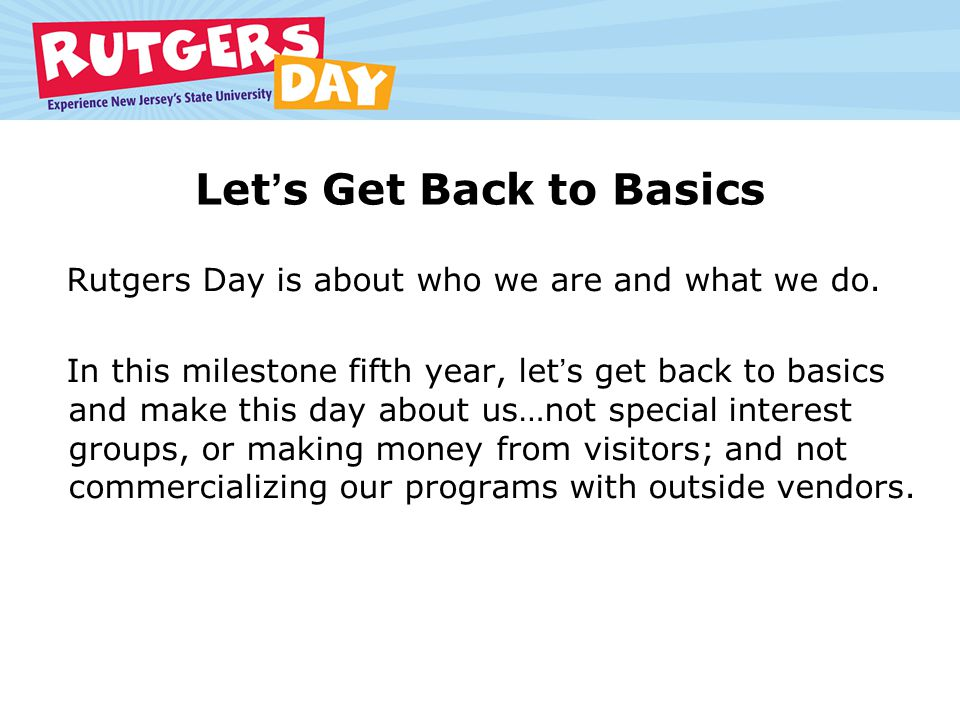 Lets Get Back to Basics Rutgers Day is about who we are and what we do.