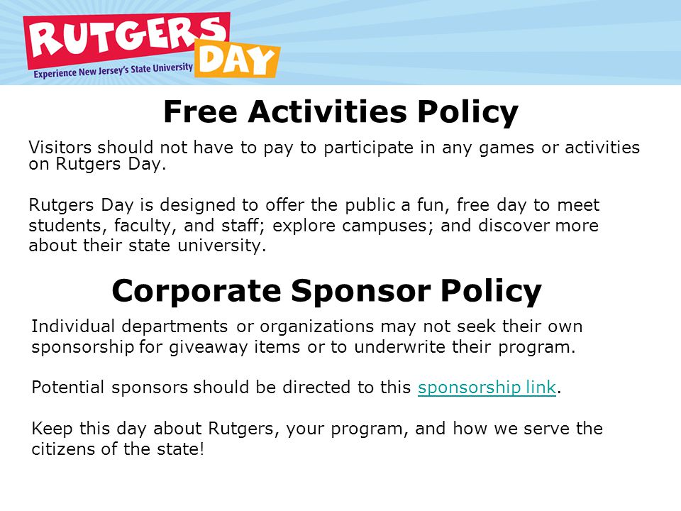 Free Activities Policy Visitors should not have to pay to participate in any games or activities on Rutgers Day.