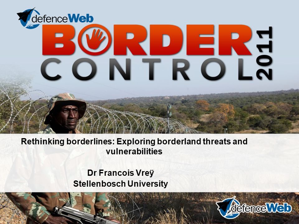 Rethinking borderlines: Exploring borderland threats and vulnerabilities Dr Francois Vreÿ Stellenbosch University