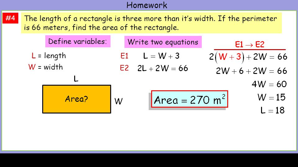 Homework #4 The length of a rectangle is three more than its width. If the perimeter is 66 meters, find the area of the rectangle. L L = length W = wi