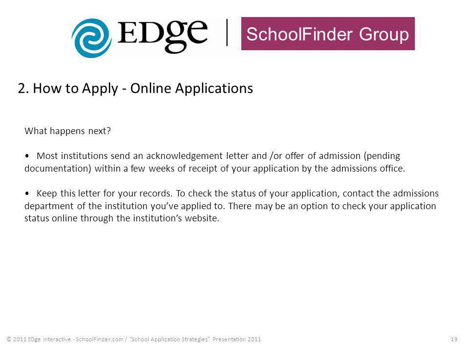 SchoolFinder Group 2. How to Apply - Online Applications 19© 2011 EDge Interactive - SchoolFinder.com / School Application Strategies Presentation 201