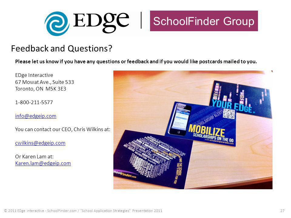 SchoolFinder Group © 2011 EDge Interactive - SchoolFinder.com / School Application Strategies Presentation 201127 Feedback and Questions.