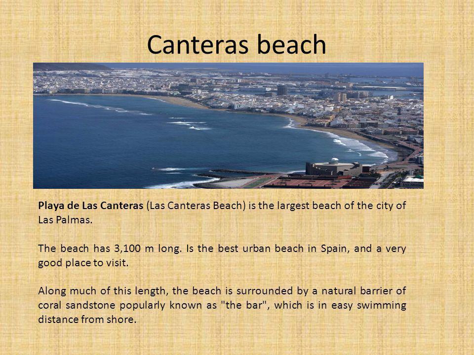 Canteras beach Playa de Las Canteras (Las Canteras Beach) is the largest beach of the city of Las Palmas.