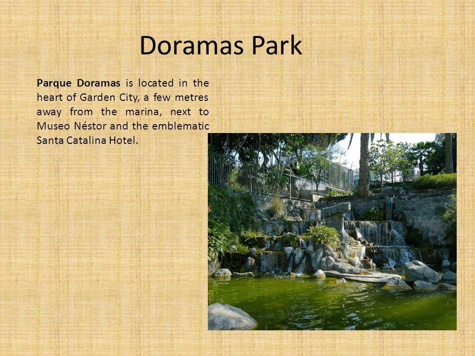 Doramas Park Parque Doramas is located in the heart of Garden City, a few metres away from the marina, next to Museo Néstor and the emblematic Santa Catalina Hotel.