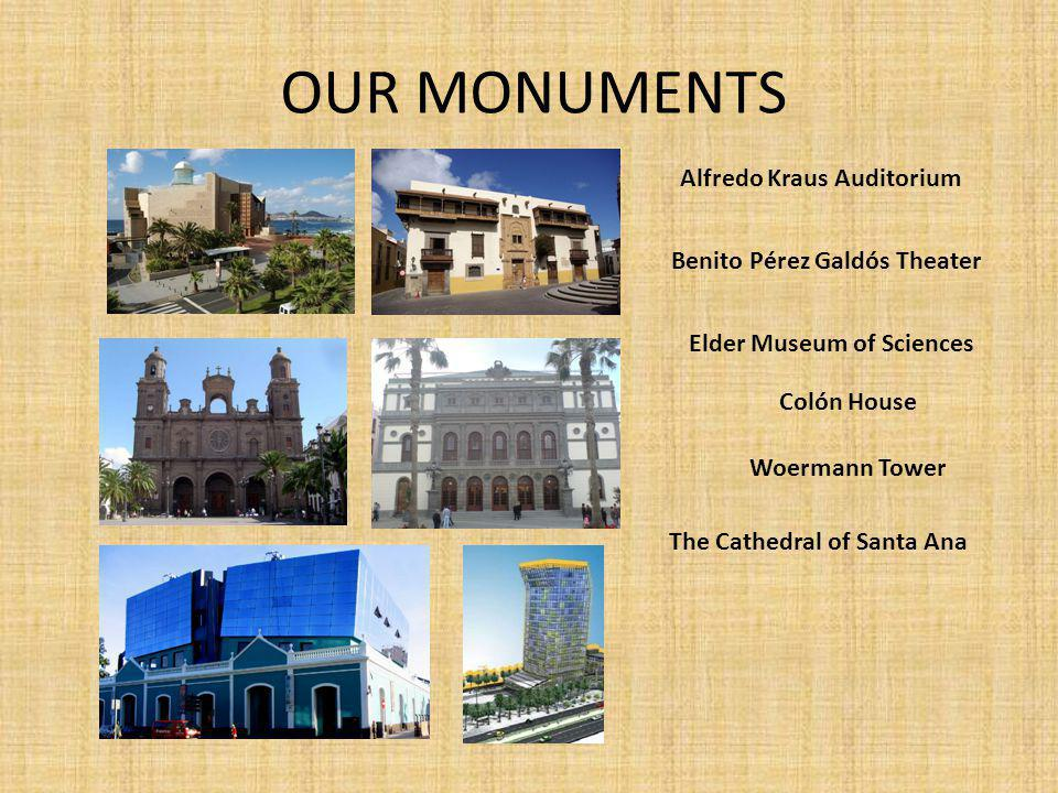 OUR MONUMENTS Alfredo Kraus Auditorium Benito Pérez Galdós Theater Elder Museum of Sciences Colón House Woermann Tower The Cathedral of Santa Ana