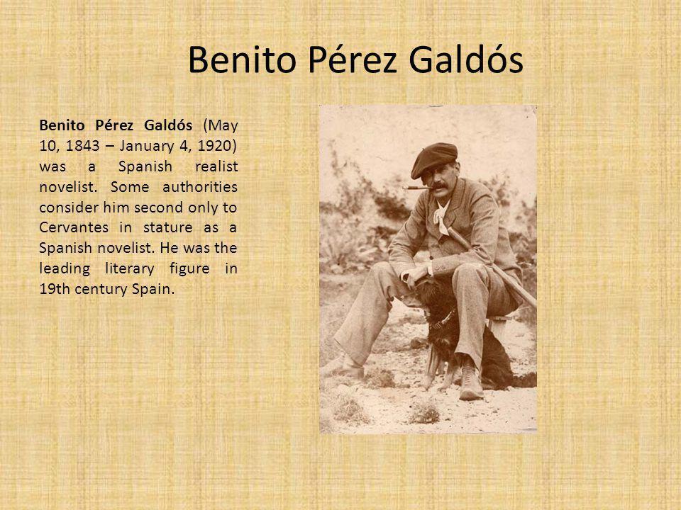 Benito Pérez Galdós Benito Pérez Galdós (May 10, 1843 – January 4, 1920) was a Spanish realist novelist.