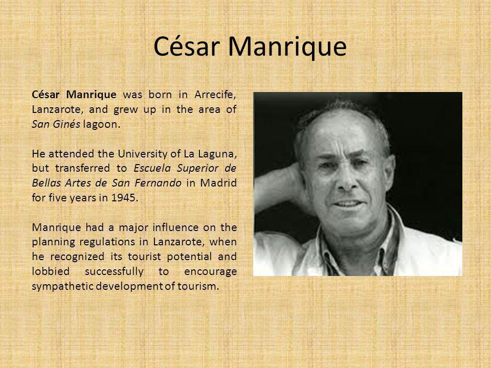 César Manrique César Manrique was born in Arrecife, Lanzarote, and grew up in the area of San Ginés lagoon.