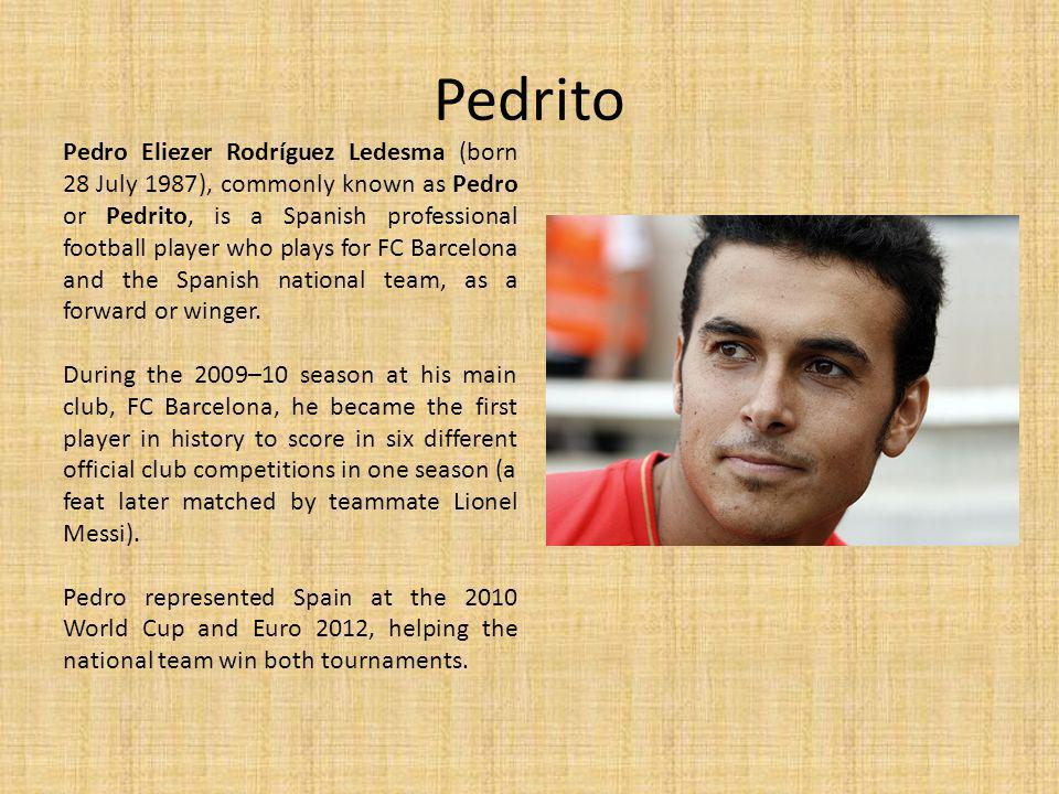 Pedrito Pedro Eliezer Rodríguez Ledesma (born 28 July 1987), commonly known as Pedro or Pedrito, is a Spanish professional football player who plays for FC Barcelona and the Spanish national team, as a forward or winger.