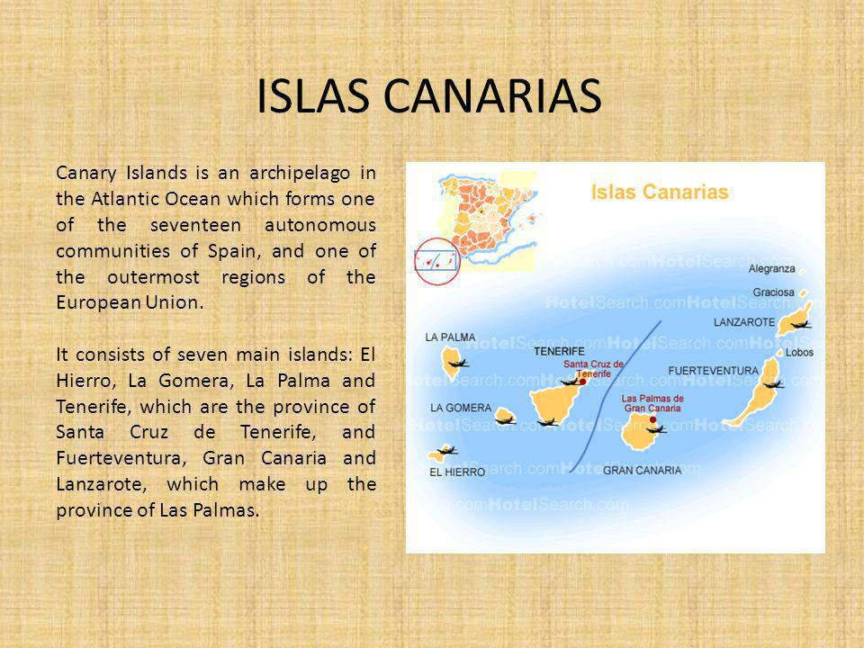 Canary Islands is an archipelago in the Atlantic Ocean which forms one of the seventeen autonomous communities of Spain, and one of the outermost regions of the European Union.