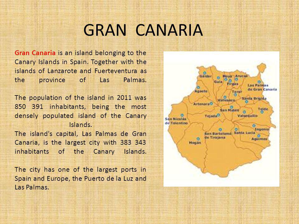 GRAN CANARIA Gran Canaria is an island belonging to the Canary Islands in Spain.