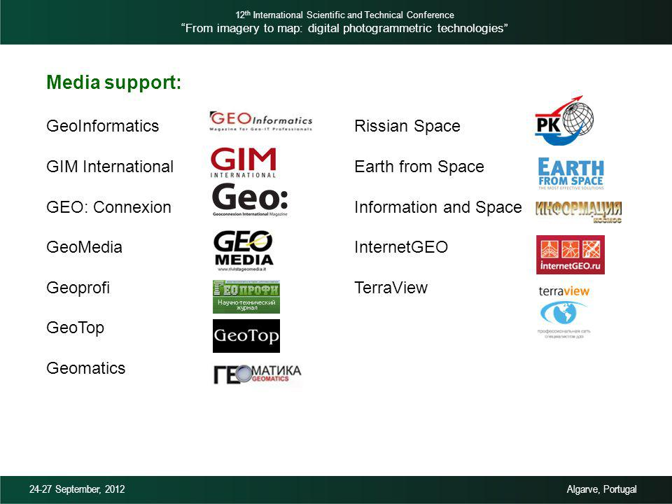 Media support: GeoInformatics GIM International GEO: Connexion GeoMedia Geoprofi GeoTop Geomatics 12 th International Scientific and Technical Conference From imagery to map: digital photogrammetric technologies 24-27 September, 2012 Algarve, Portugal Rissian Space Earth from Space Information and Space InternetGEO TerraView
