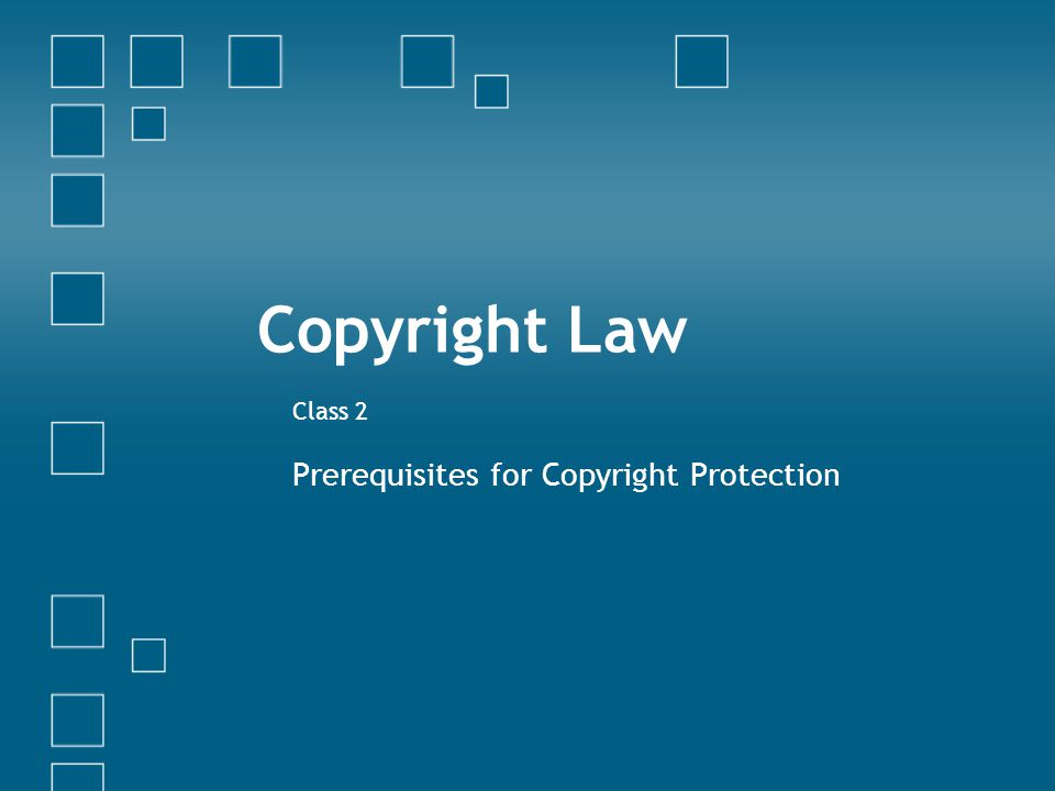 Copyright Law Class 2 Prerequisites for Copyright Protection