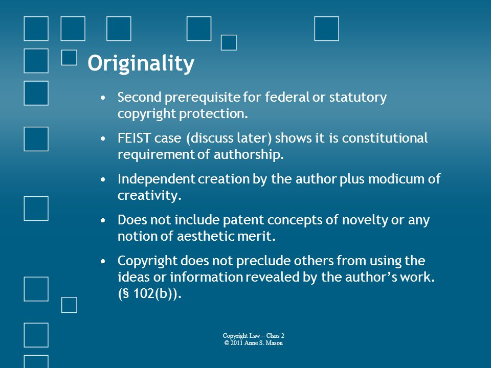 Originality Second prerequisite for federal or statutory copyright protection.