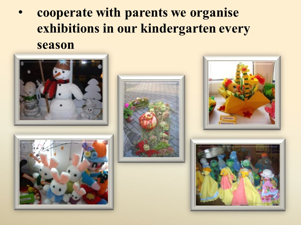cooperate with parents we organise exhibitions in our kindergarten every season