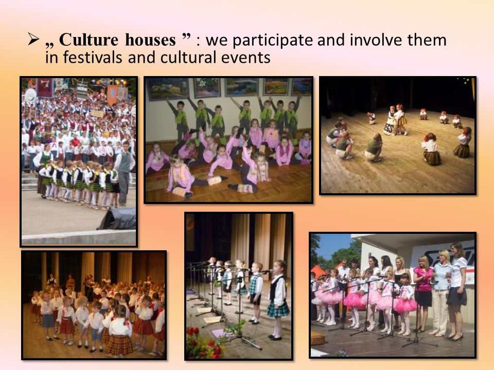 Culture houses : we participate and involve them in festivals and cultural events