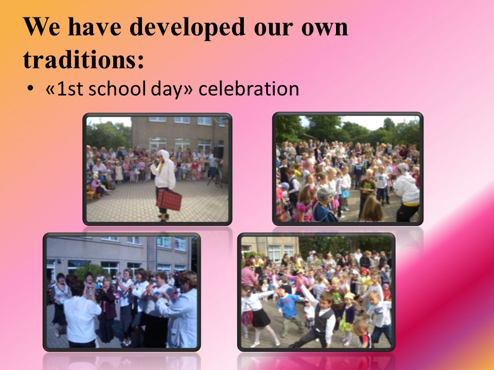 We have developed our own traditions: «1st school day» celebration