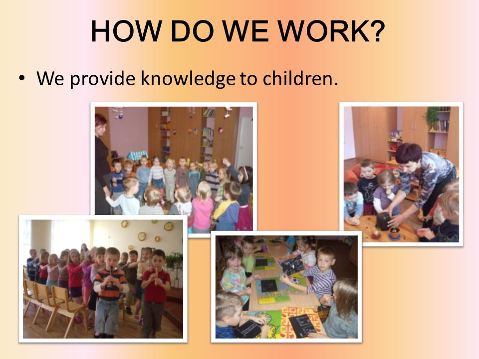 HOW DO WE WORK? We provide knowledge to children.