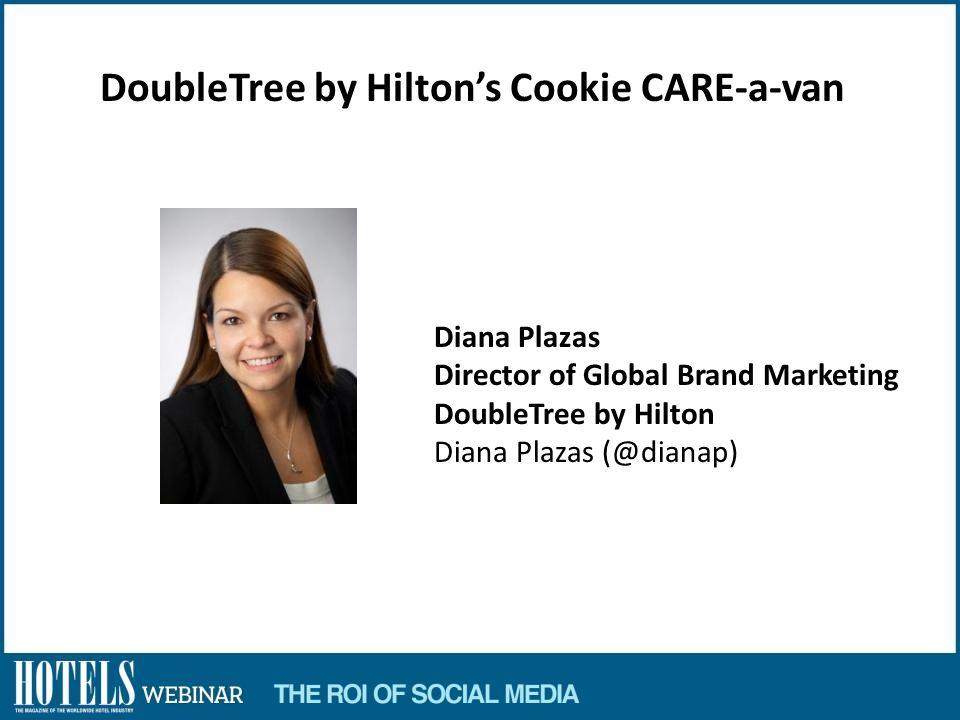 Diana Plazas Director of Global Brand Marketing DoubleTree by Hilton Diana Plazas DoubleTree by Hiltons Cookie CARE-a-van