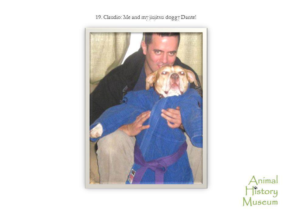 19. Claudio: Me and my jiujitsu doggy Dante!