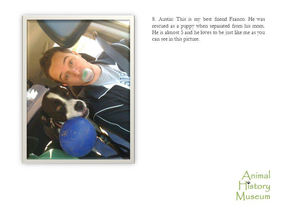 8. Austin: This is my best friend Franco. He was rescued as a puppy when separated from his mom.