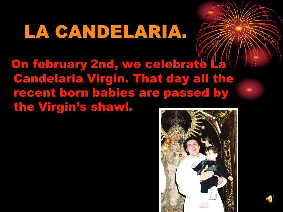 LA CANDELARIA. On february 2nd, we celebrate La Candelaria Virgin.