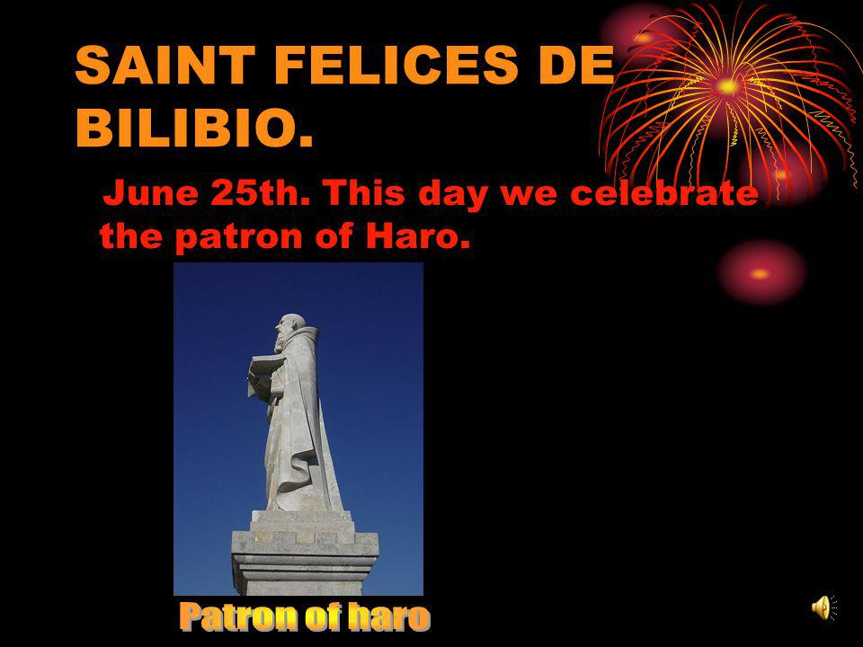 SAINT FELICES DE BILIBIO. June 25th. This day we celebrate the patron of Haro.