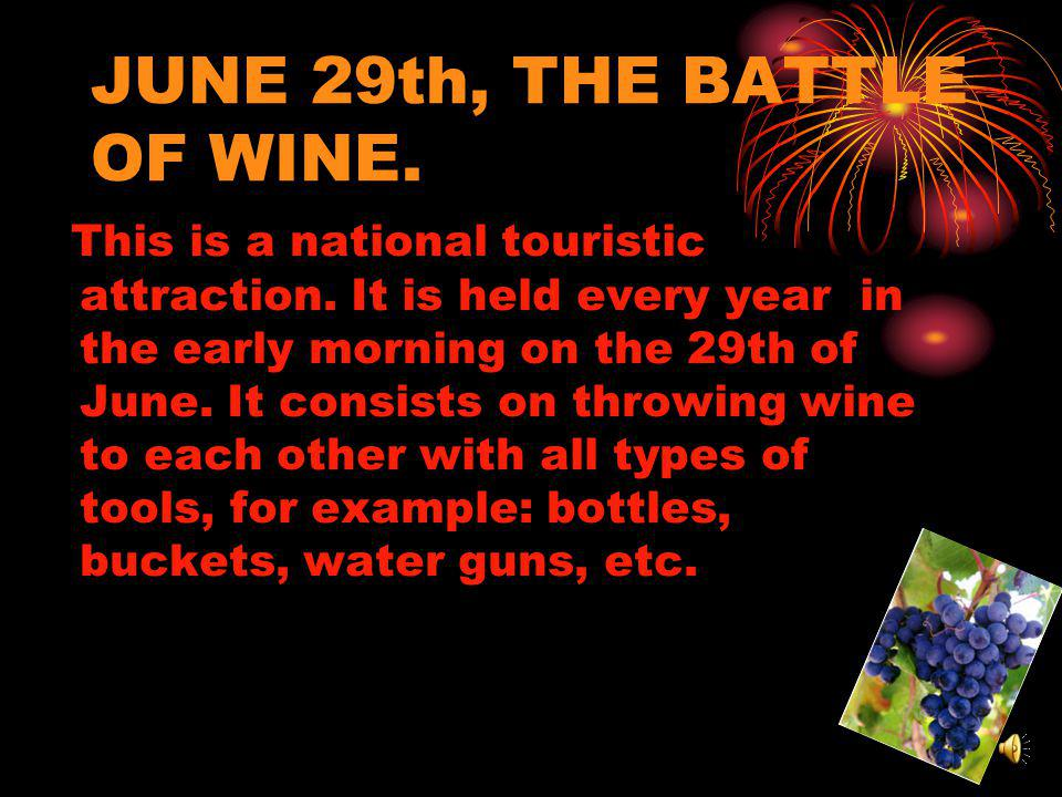 JUNE 29th, THE BATTLE OF WINE. This is a national touristic attraction.
