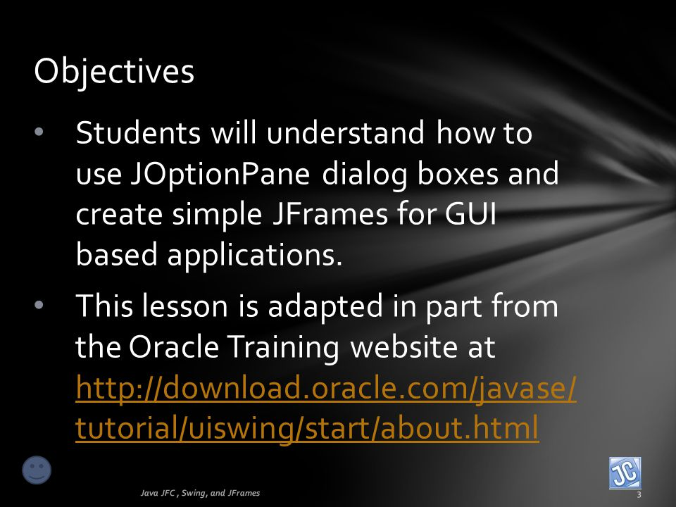 Students will understand how to use JOptionPane dialog boxes and create simple JFrames for GUI based applications. This lesson is adapted in part from
