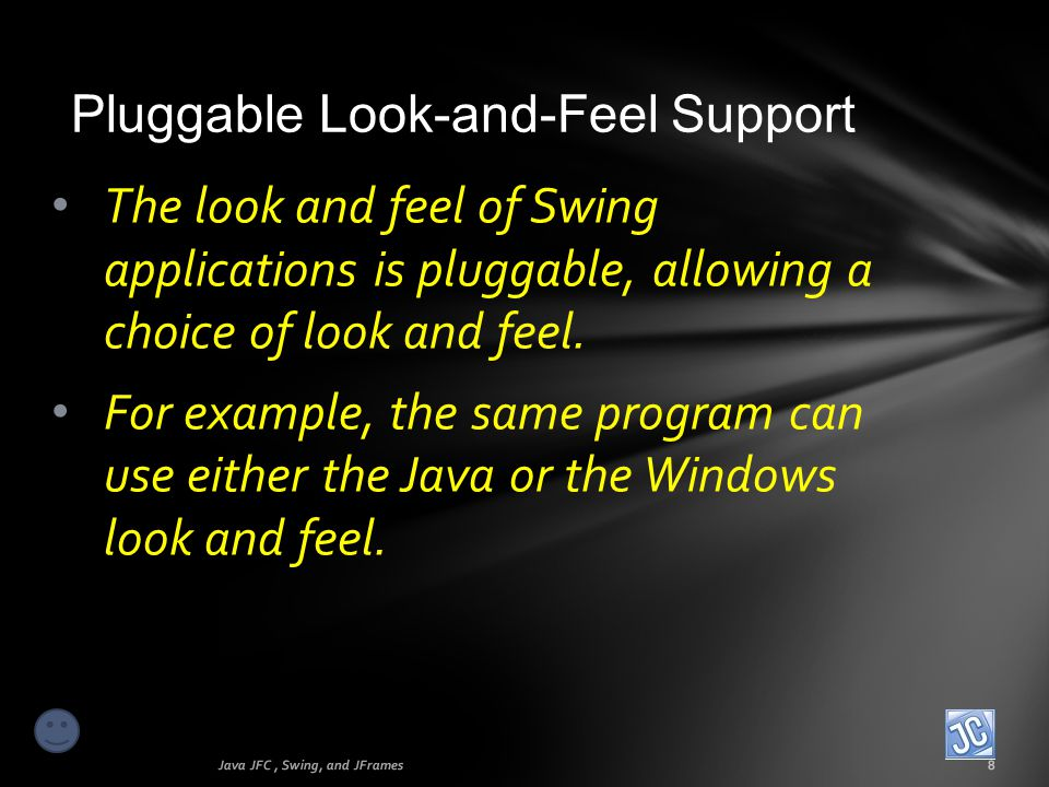 JPanel Java JFC, Swing, and JFrames39 To enable icon inclusion, you must use the ImageIcon class as shown.