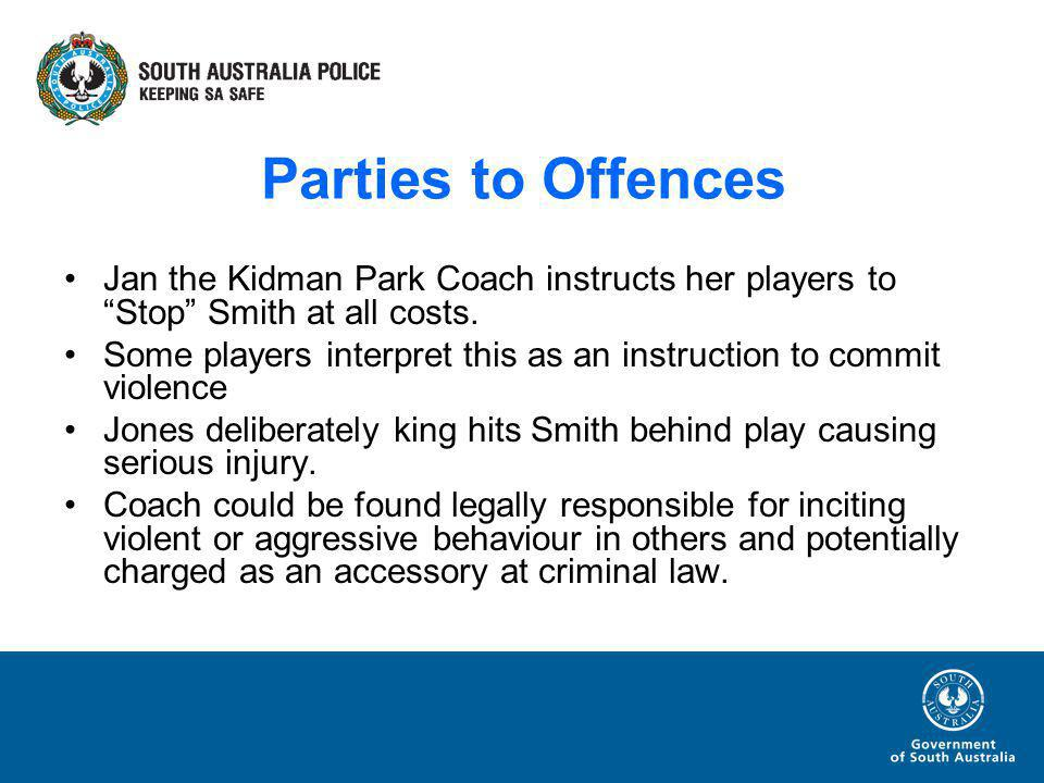 Parties to Offences Jan the Kidman Park Coach instructs her players to Stop Smith at all costs.