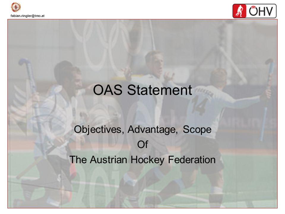 fabian.ringler@tmo.at OAS Statement Objectives, Advantage, Scope Of The Austrian Hockey Federation