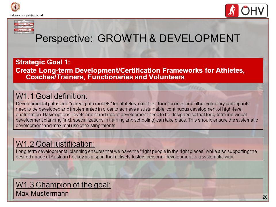 fabian.ringler@tmo.at 20 Perspective: GROWTH & DEVELOPMENT Strategic Goal 1: Create Long-term Development/Certification Frameworks for Athletes, Coach