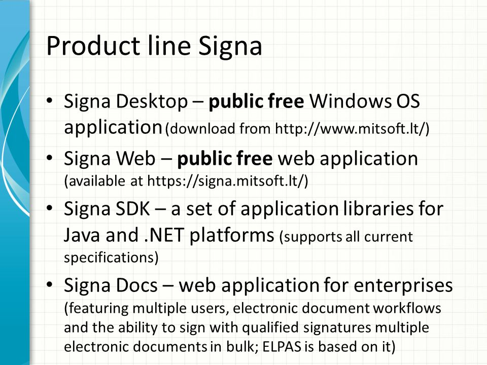 Product line Signa Signa Desktop – public free Windows OS application (download from http://www.mitsoft.lt/) Signa Web – public free web application (