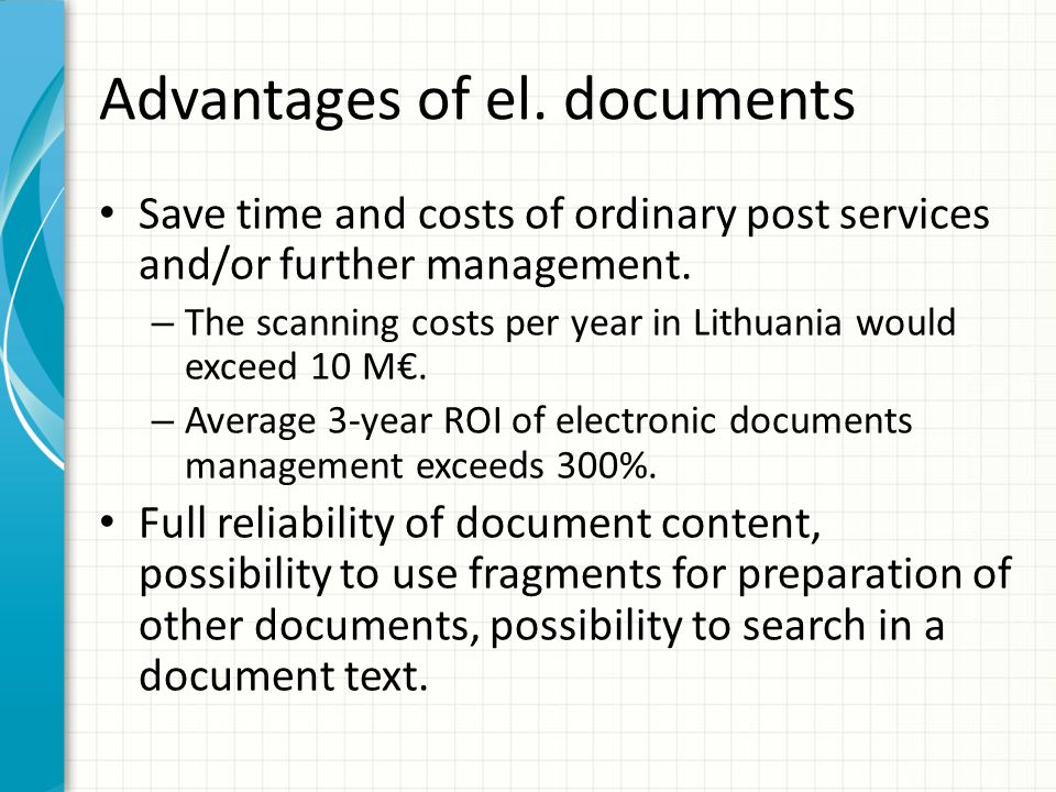 Advantages of el. documents Save time and costs of ordinary post services and/or further management. – The scanning costs per year in Lithuania would