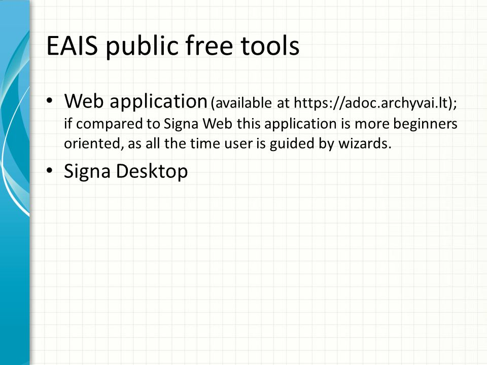 EAIS public free tools Web application (available at https://adoc.archyvai.lt); if compared to Signa Web this application is more beginners oriented,