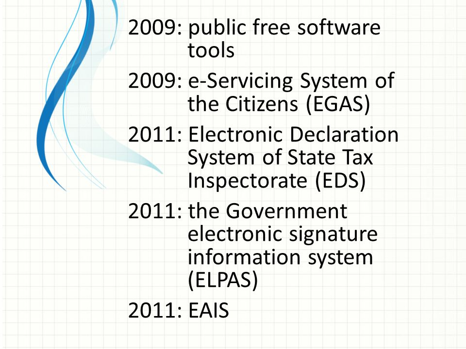 2009: public free software tools 2009: e-Servicing System of the Citizens (EGAS) 2011: Electronic Declaration System of State Tax Inspectorate (EDS) 2