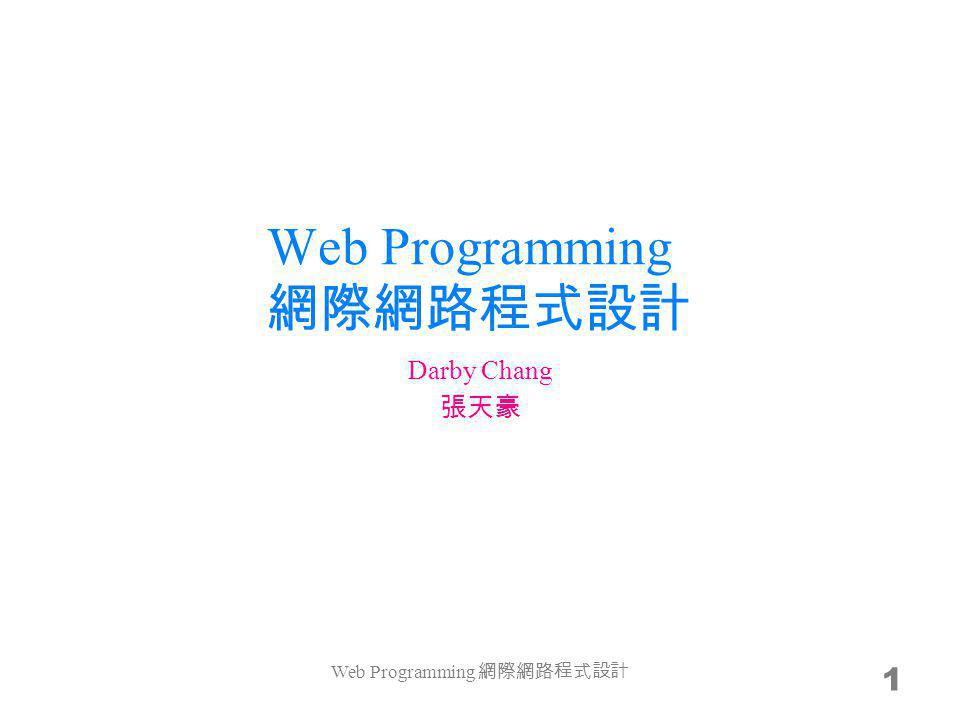 Web Programming 1 Darby Chang Web Programming