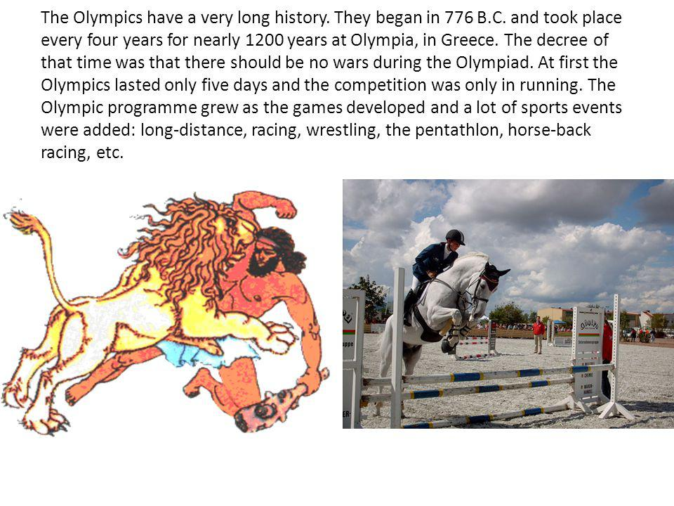 The Olympics have a very long history.They began in 776 B.C.