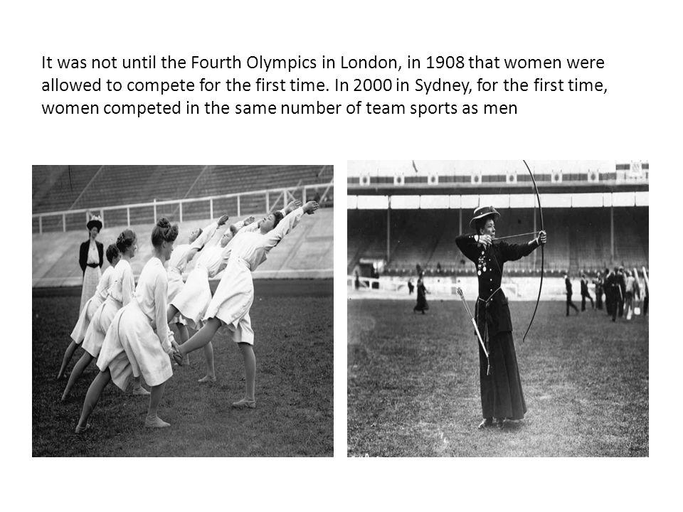 It was not until the Fourth Olympics in London, in 1908 that women were allowed to compete for the first time.