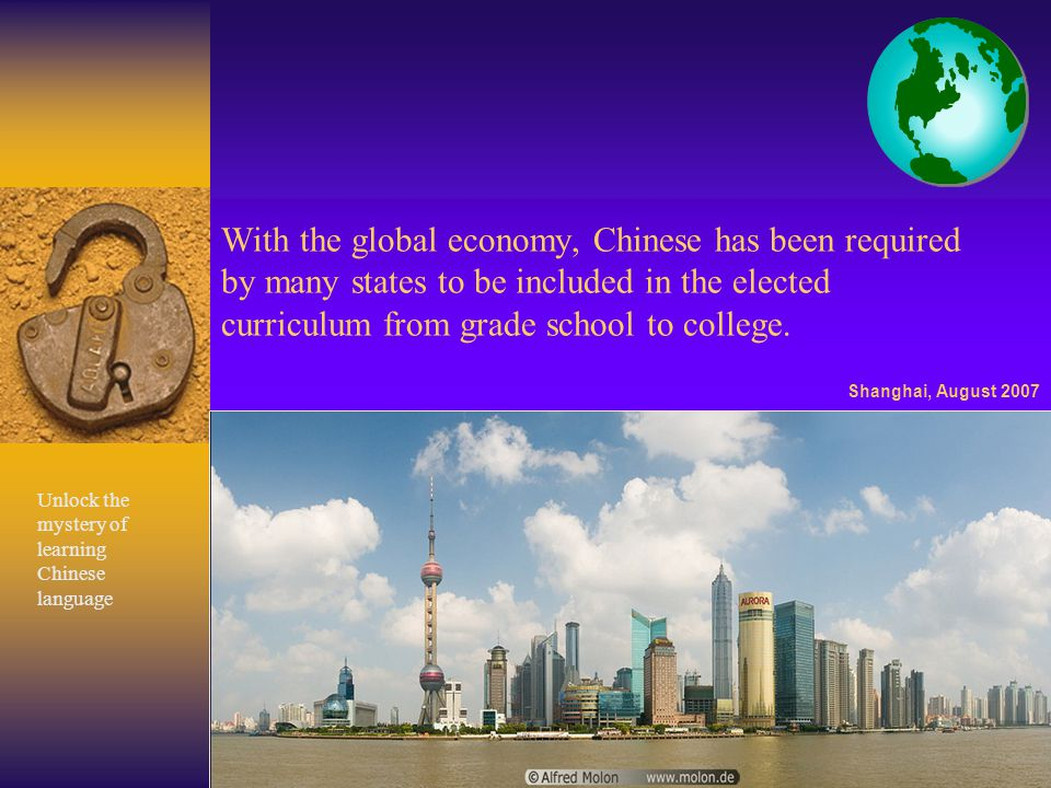 3 With the global economy, Chinese has been required by many states to be included in the elected curriculum from grade school to college.